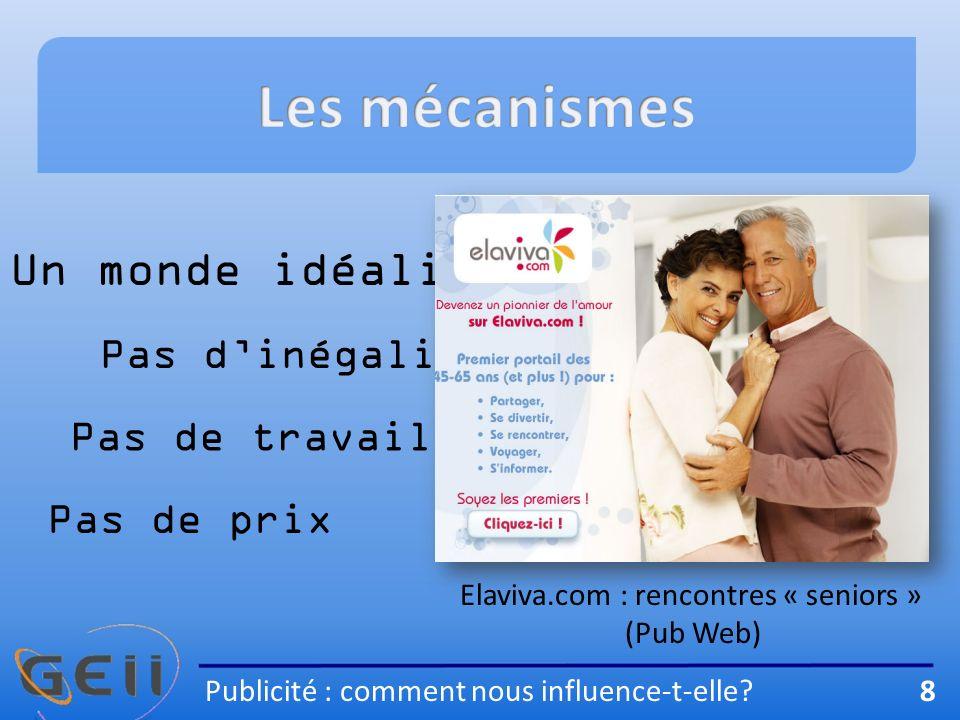 Un monde idéalisé Pas de travail Pas de prix Pas dinégalités Elaviva.com : rencontres « seniors » (Pub Web) Publicité : comment nous influence-t-elle.