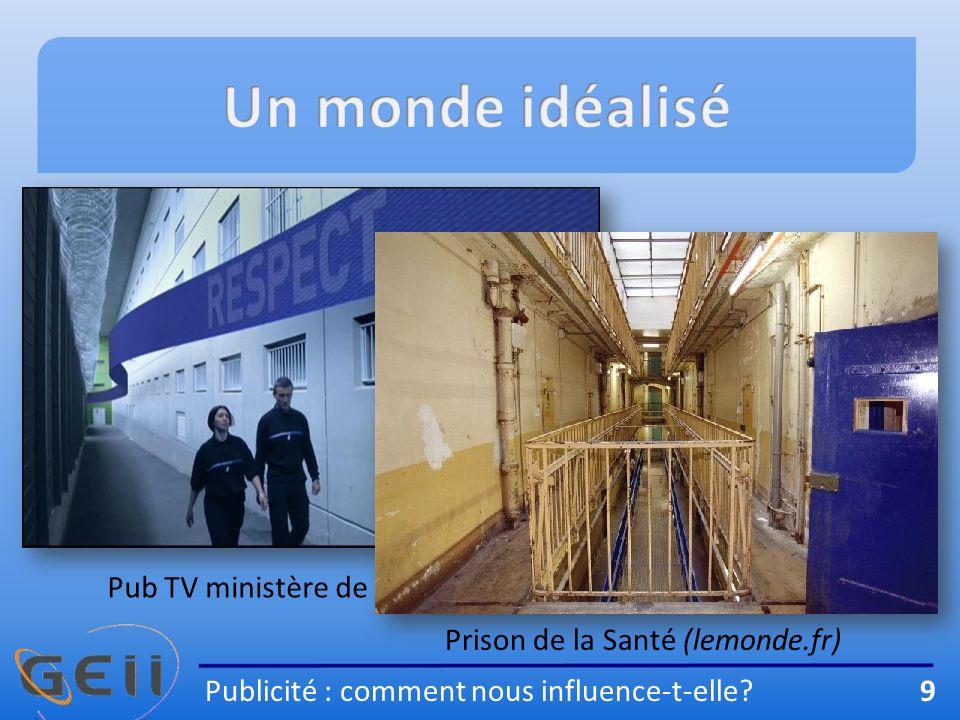 Pub TV ministère de la justice Prison de la Santé (lemonde.fr) Publicité : comment nous influence-t-elle.