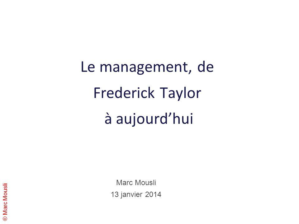 ® Marc Mousli Le management, de Frederick Taylor à aujourdhui Marc Mousli 13 janvier 2014