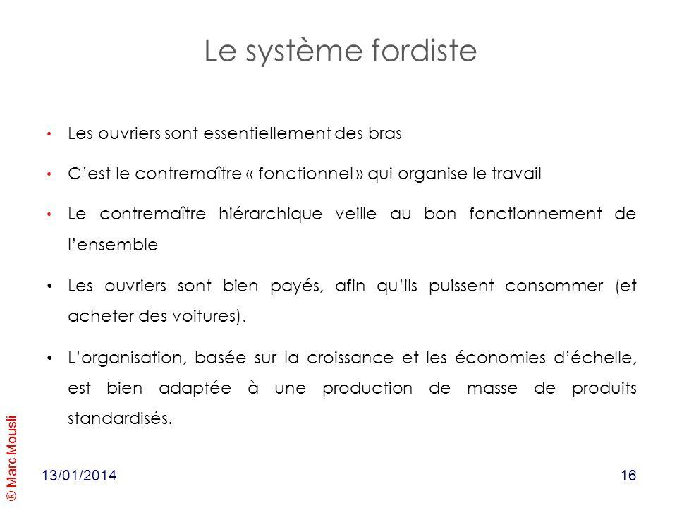 ® Marc Mousli 13/01/2014 Le système fordiste Les ouvriers sont essentiellement des bras Cest le contremaître « fonctionnel » qui organise le travail L