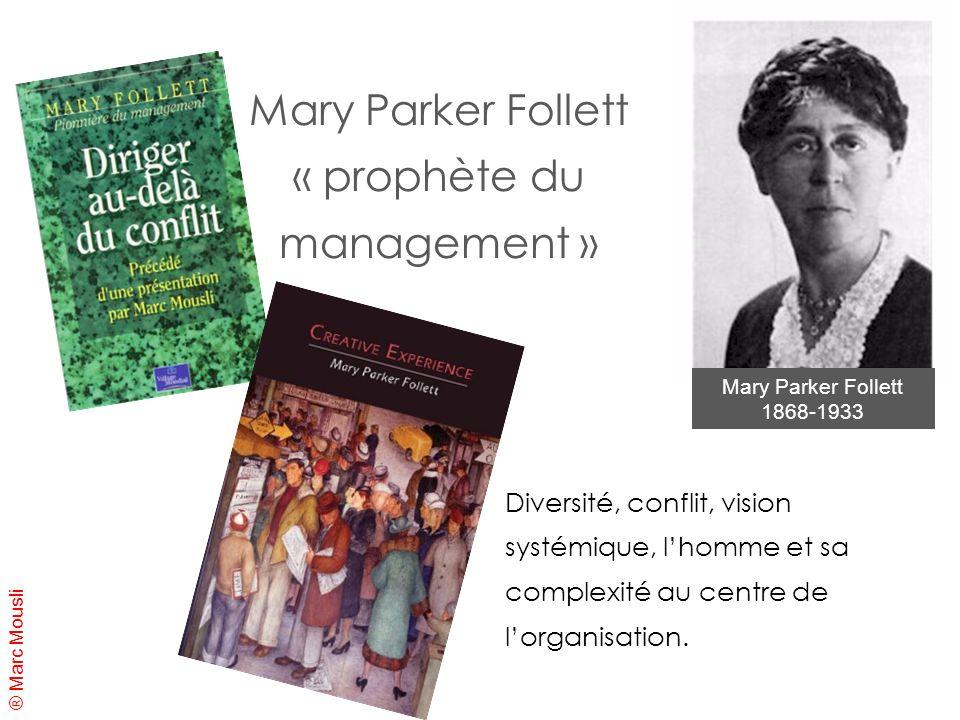 ® Marc Mousli Mary Parker Follett « prophète du management » Diversité, conflit, vision systémique, lhomme et sa complexité au centre de lorganisation