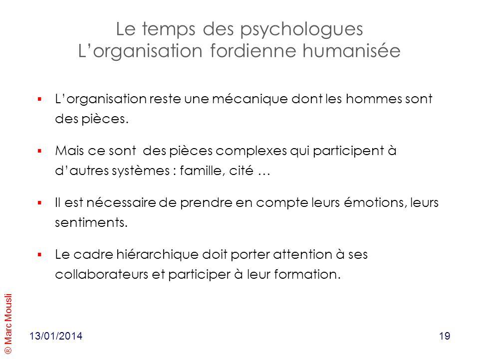 ® Marc Mousli 13/01/2014 Le temps des psychologues Lorganisation fordienne humanisée Lorganisation reste une mécanique dont les hommes sont des pièces