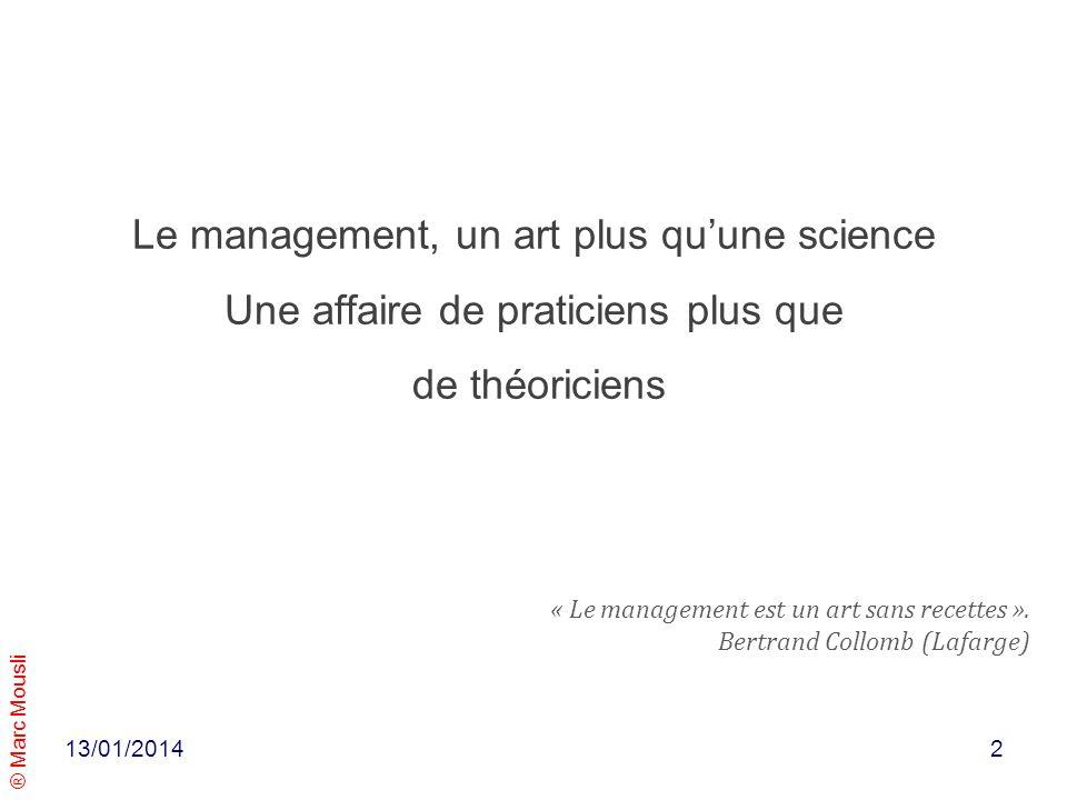 ® Marc Mousli Le management, un art plus quune science Une affaire de praticiens plus que de théoriciens 13/01/2014 « Le management est un art sans re