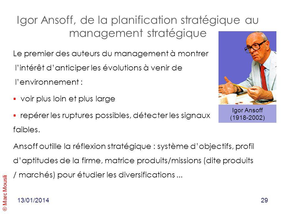 ® Marc Mousli 13/01/2014 Igor Ansoff (1918-2002) Le premier des auteurs du management à montrer lintérêt danticiper les évolutions à venir de lenviron