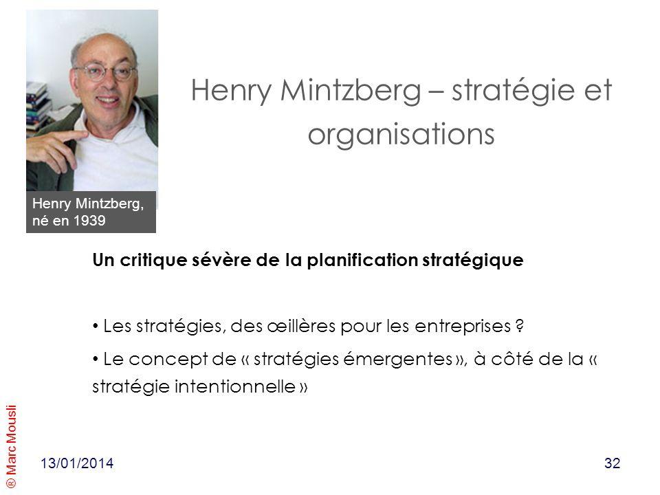 ® Marc Mousli 13/01/2014 Henry Mintzberg – stratégie et organisations Un critique sévère de la planification stratégique Les stratégies, des œillères