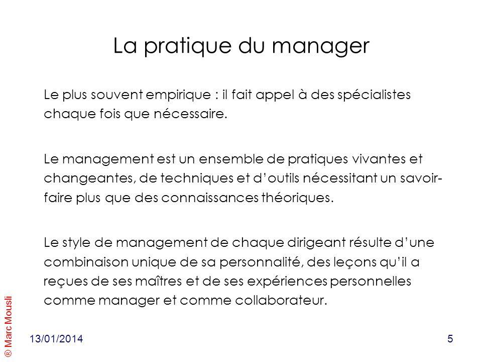 ® Marc Mousli La pratique du manager Le plus souvent empirique : il fait appel à des spécialistes chaque fois que nécessaire. Le management est un ens