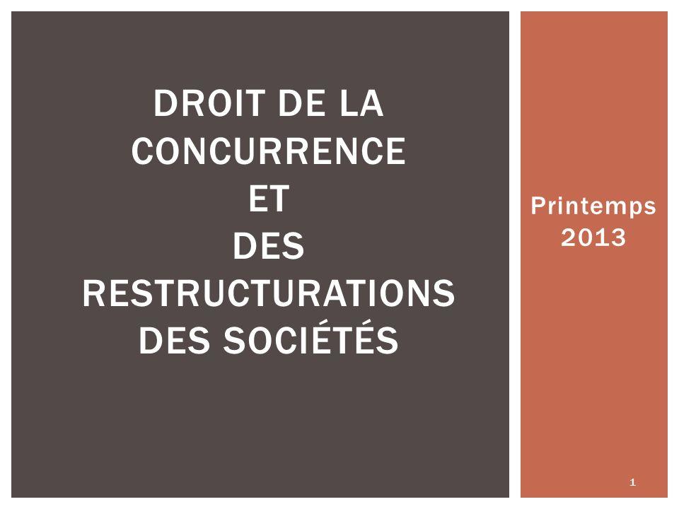 Printemps 2013 DROIT DE LA CONCURRENCE ET DES RESTRUCTURATIONS DES SOCIÉTÉS 1