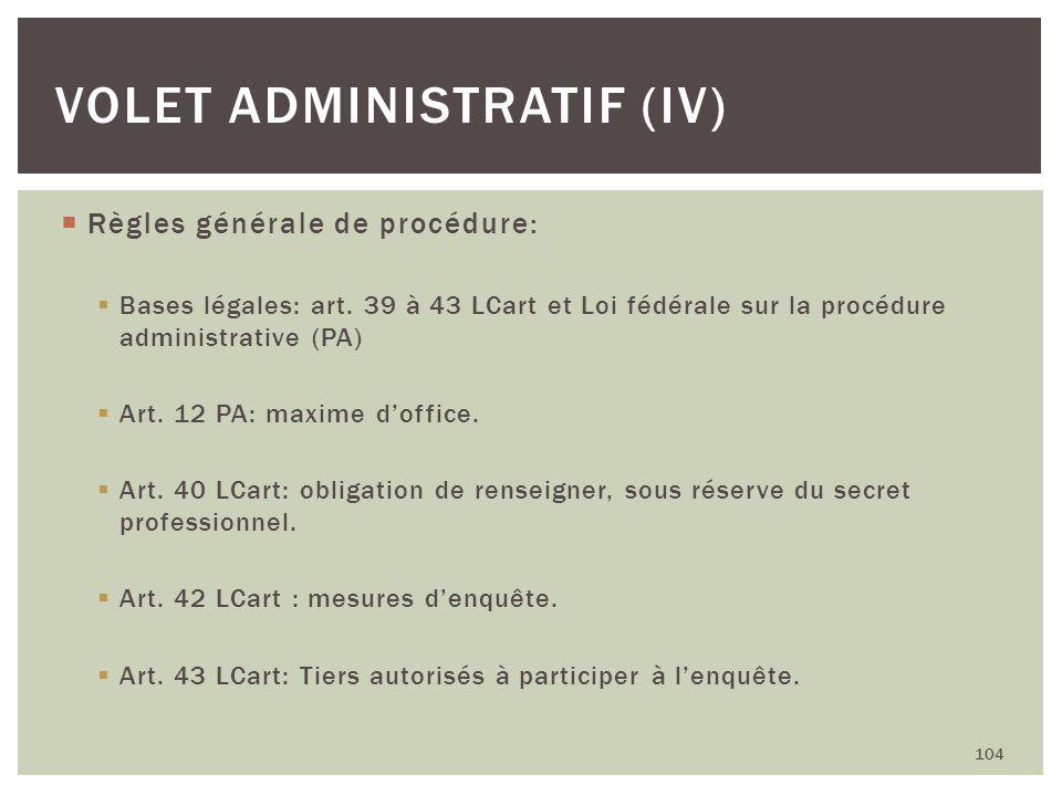 Règles générale de procédure: Bases légales: art. 39 à 43 LCart et Loi fédérale sur la procédure administrative (PA) Art. 12 PA: maxime doffice. Art.