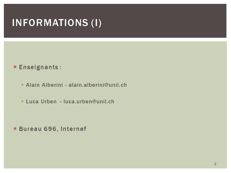 Enseignants : Alain Alberini - alain.alberini@unil.ch Luca Urben - luca.urben@unil.ch Bureau 696, Internef INFORMATIONS (I) 2