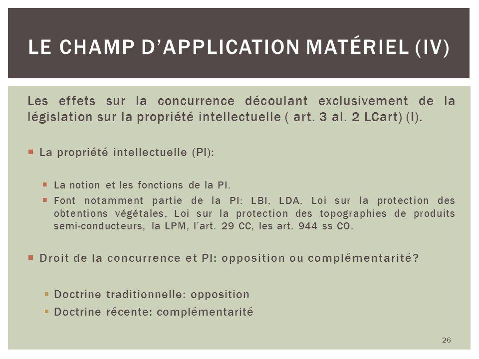 Les effets sur la concurrence découlant exclusivement de la législation sur la propriété intellectuelle ( art. 3 al. 2 LCart) (I). La propriété intell