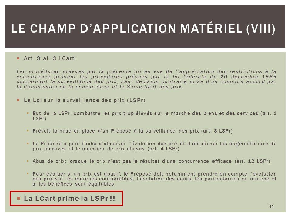 Art. 3 al. 3 LCart: Les procédures prévues par la présente loi en vue de lappréciation des restrictions à la concurrence priment les procédures prévue