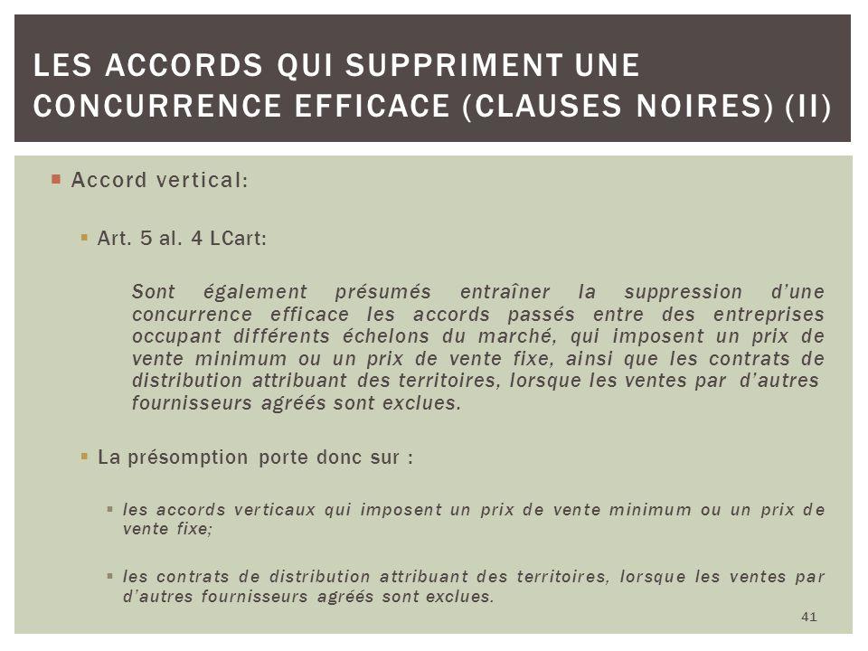 Accord vertical: Art. 5 al. 4 LCart: Sont également présumés entraîner la suppression dune concurrence efficace les accords passés entre des entrepris
