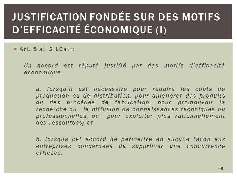 Art. 5 al. 2 LCart: Un accord est réputé justifié par des motifs defficacité économique: a. lorsquil est nécessaire pour réduire les coûts de producti
