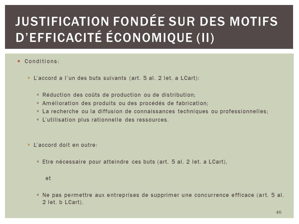 Conditions: Laccord a lun des buts suivants (art. 5 al. 2 let. a LCart): Réduction des coûts de production ou de distribution; Amélioration des produi