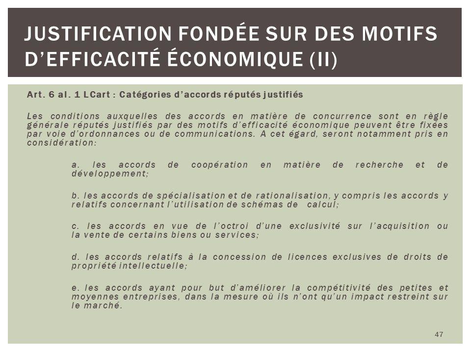 Art. 6 al. 1 LCart : Catégories daccords réputés justifiés Les conditions auxquelles des accords en matière de concurrence sont en règle générale répu
