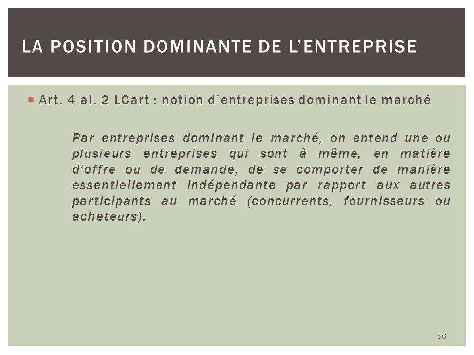 Art. 4 al. 2 LCart : notion dentreprises dominant le marché Par entreprises dominant le marché, on entend une ou plusieurs entreprises qui sont à même