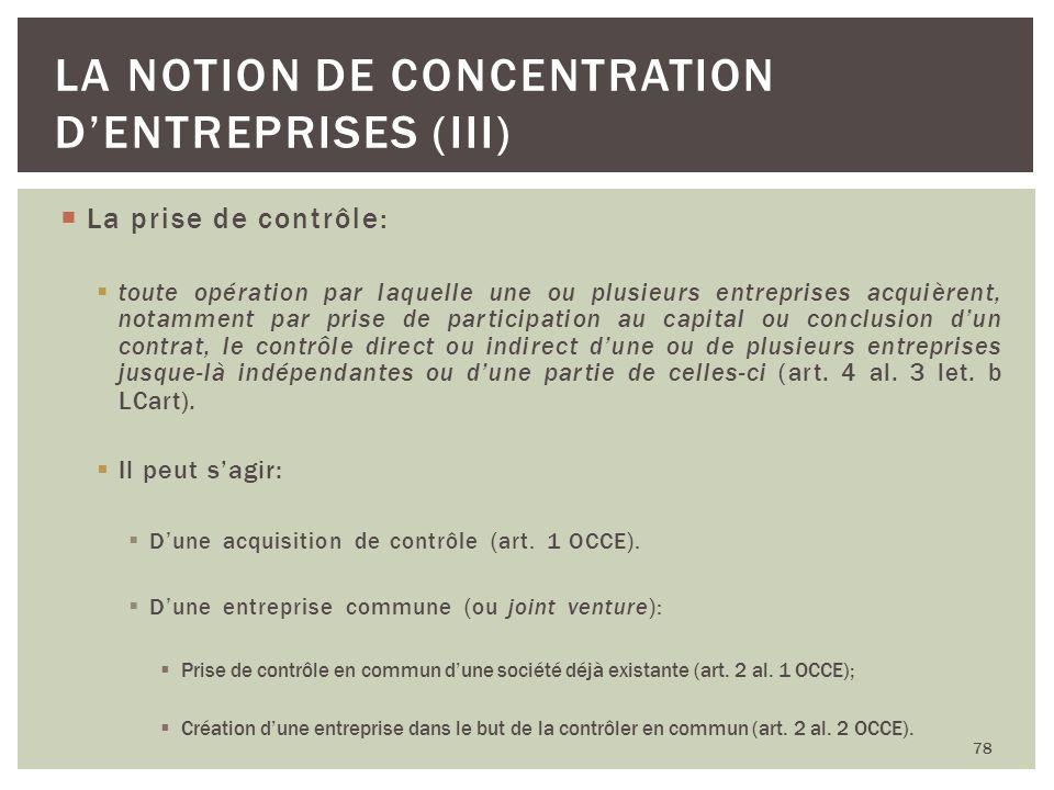 La prise de contrôle: toute opération par laquelle une ou plusieurs entreprises acquièrent, notamment par prise de participation au capital ou conclus