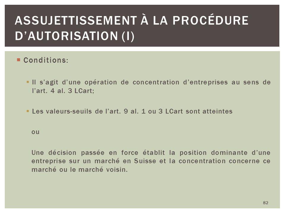 Conditions: Il sagit dune opération de concentration dentreprises au sens de lart. 4 al. 3 LCart; Les valeurs-seuils de lart. 9 al. 1 ou 3 LCart sont