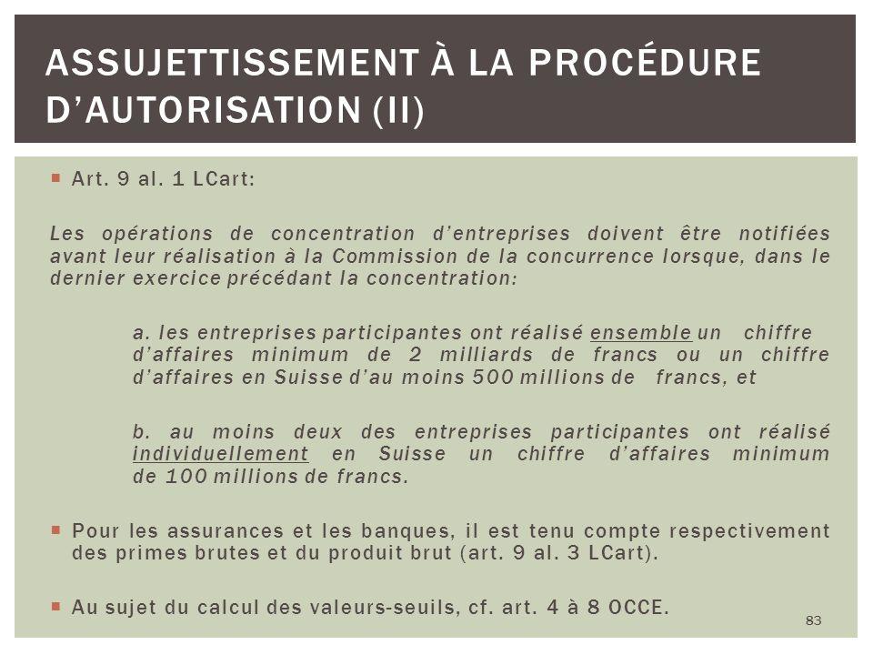Art. 9 al. 1 LCart: Les opérations de concentration dentreprises doivent être notifiées avant leur réalisation à la Commission de la concurrence lorsq