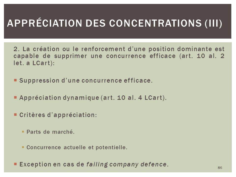 2. La création ou le renforcement dune position dominante est capable de supprimer une concurrence efficace (art. 10 al. 2 let. a LCart): Suppression