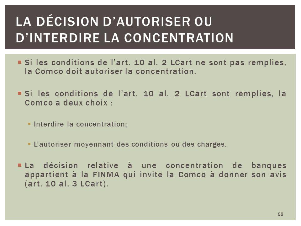Si les conditions de lart. 10 al. 2 LCart ne sont pas remplies, la Comco doit autoriser la concentration. Si les conditions de lart. 10 al. 2 LCart so