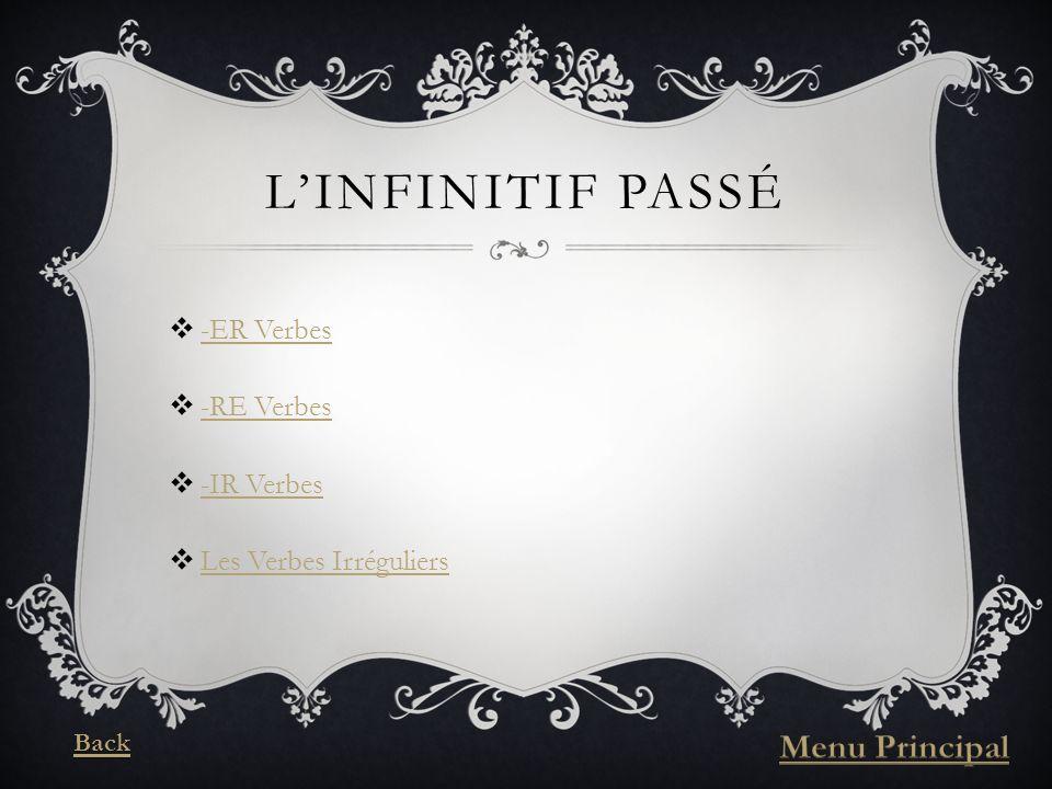 LINFINITIF PASSÉ -ER Verbes -RE Verbes -IR Verbes Les Verbes Irréguliers