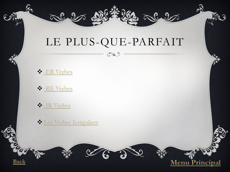 LE PLUS-QUE-PARFAIT -ER Verbes -RE Verbes -IR Verbes Les Verbes Irréguliers