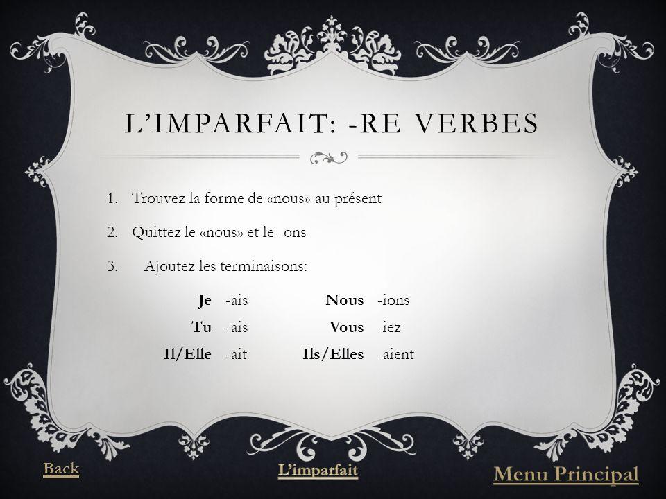 LIMPARFAIT: -RE VERBES 1.Trouvez la forme de «nous» au présent 2.Quittez le «nous» et le -ons 3.