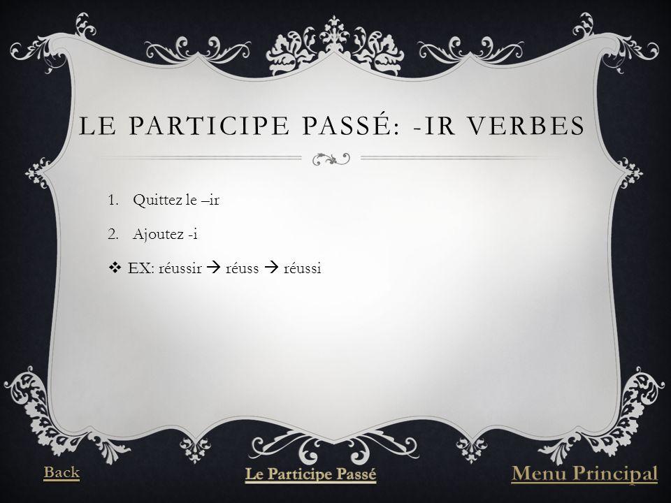 LE PARTICIPE PASSÉ: -IR VERBES 1.Quittez le –ir 2.Ajoutez -i EX: réussir réuss réussi