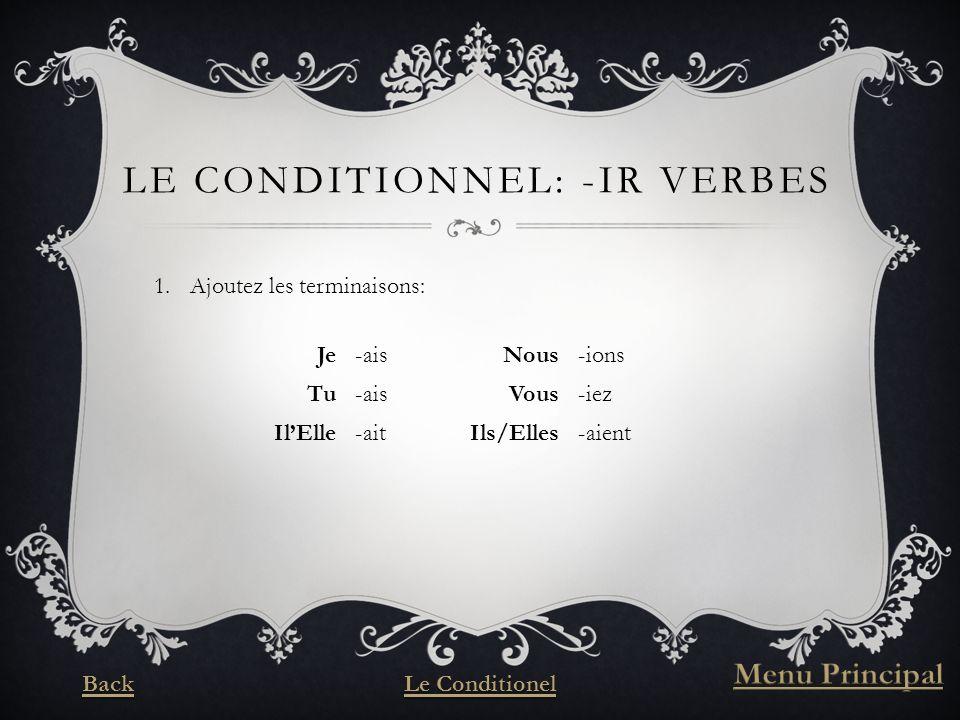 LE CONDITIONNEL: -IR VERBES 1.Ajoutez les terminaisons: Je-aisNous-ions Tu-aisVous-iez IlElle-aitIls/Elles-aient