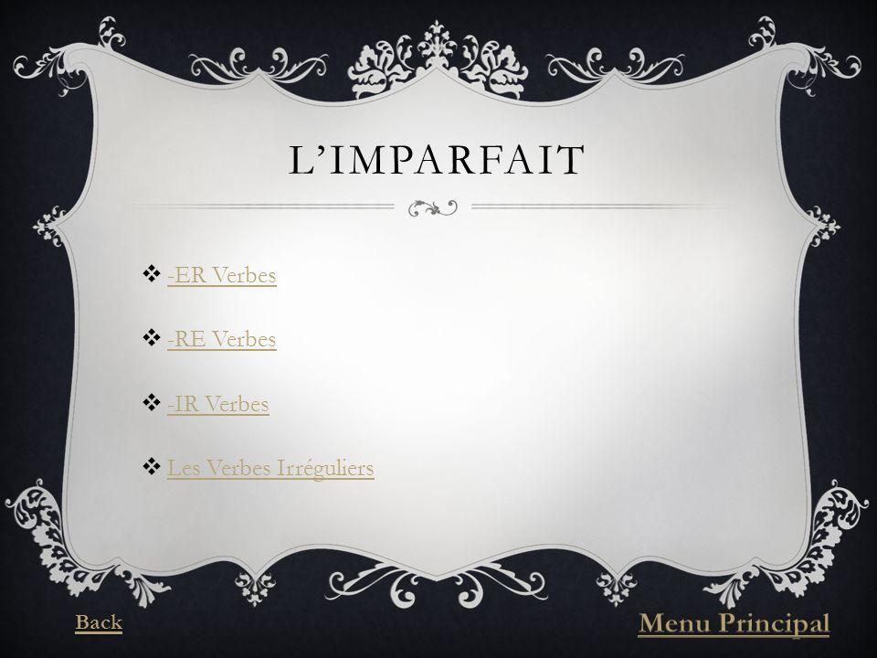 LIMPARFAIT -ER Verbes -RE Verbes -IR Verbes Les Verbes Irréguliers