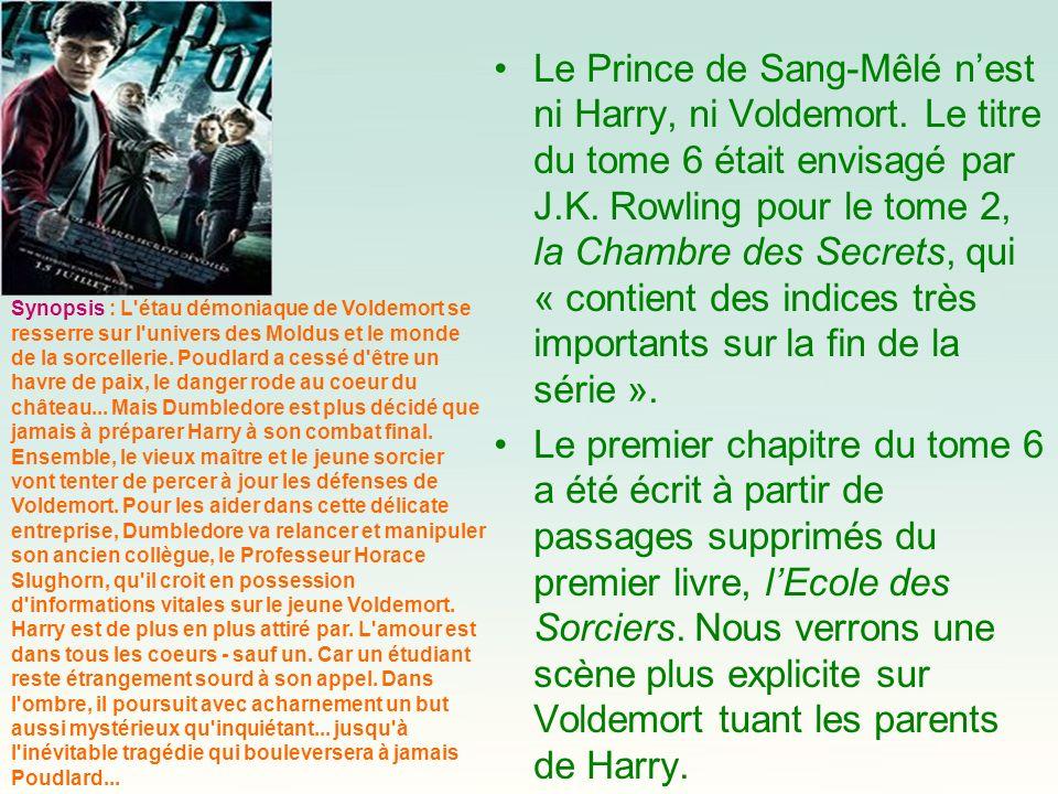 Le Prince de Sang-Mêlé nest ni Harry, ni Voldemort. Le titre du tome 6 était envisagé par J.K. Rowling pour le tome 2, la Chambre des Secrets, qui « c