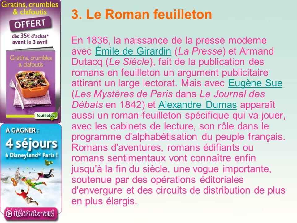 3. Le Roman feuilleton En 1836, la naissance de la presse moderne avec Émile de Girardin (La Presse) et Armand Dutacq (Le Siècle), fait de la publicat