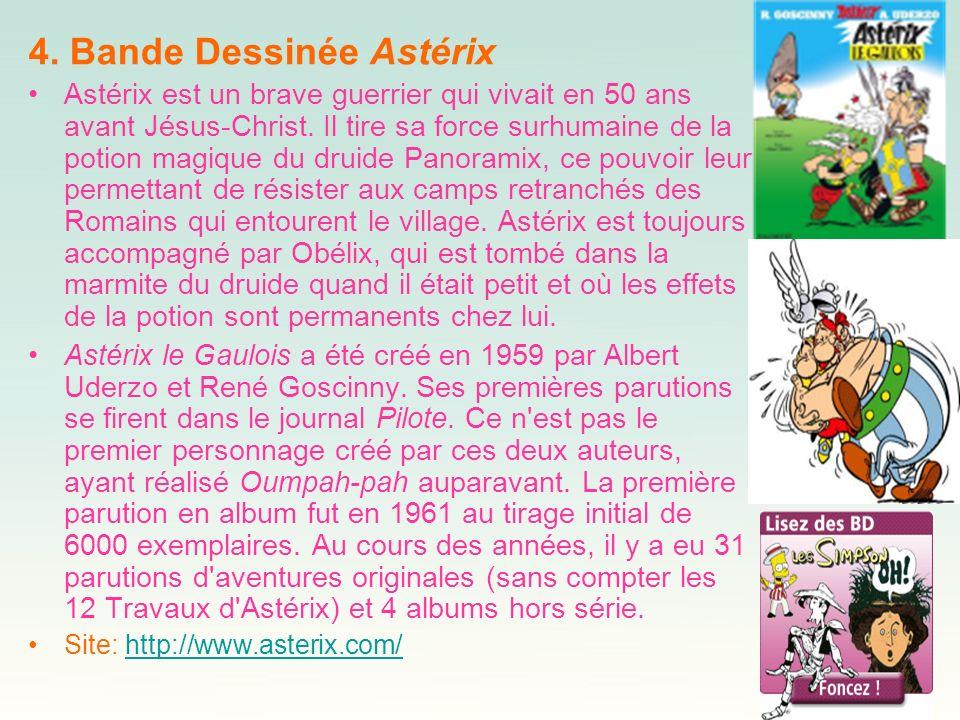 4. Bande Dessinée Astérix Astérix est un brave guerrier qui vivait en 50 ans avant Jésus-Christ. Il tire sa force surhumaine de la potion magique du d