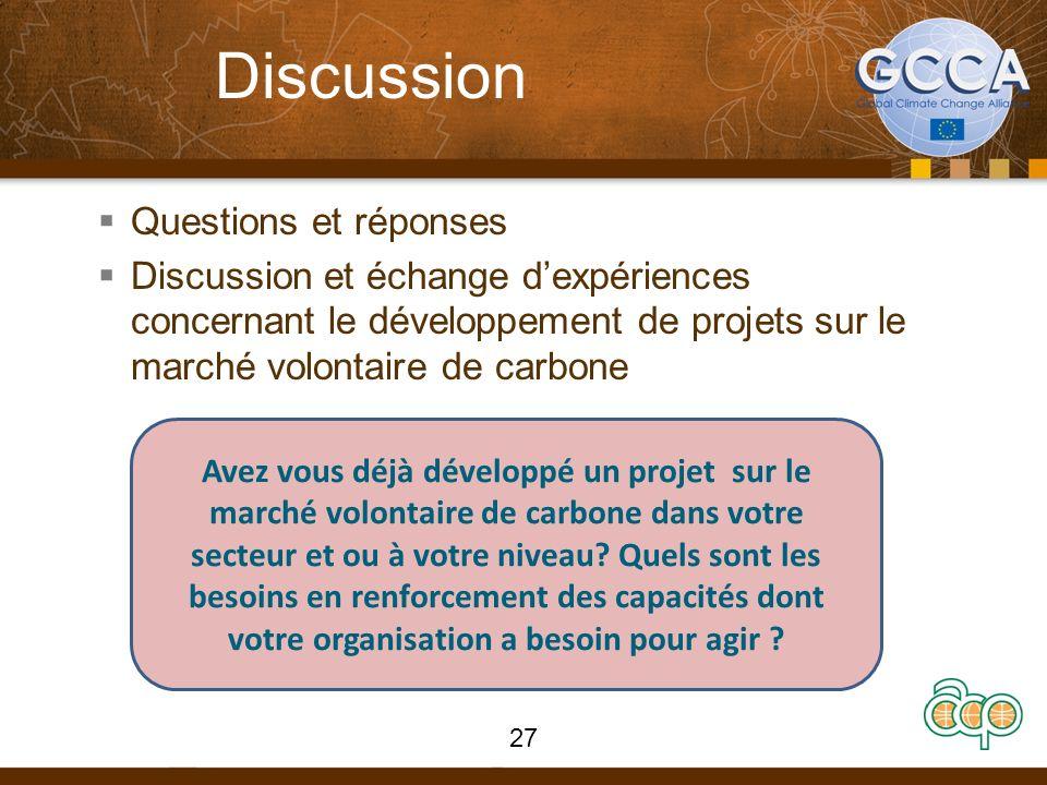 Discussion Questions et réponses Discussion et échange dexpériences concernant le développement de projets sur le marché volontaire de carbone 27 Avez