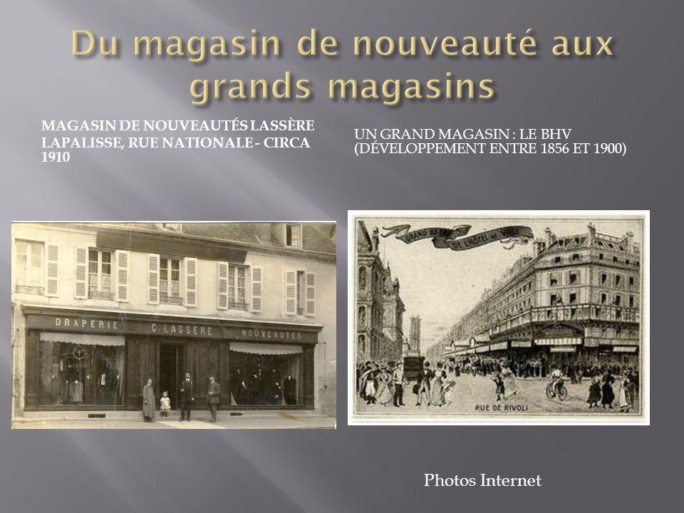 MAGASIN DE NOUVEAUTÉS LASSÈRE LAPALISSE, RUE NATIONALE - CIRCA 1910 UN GRAND MAGASIN : LE BHV (DÉVELOPPEMENT ENTRE 1856 ET 1900) Photos Internet