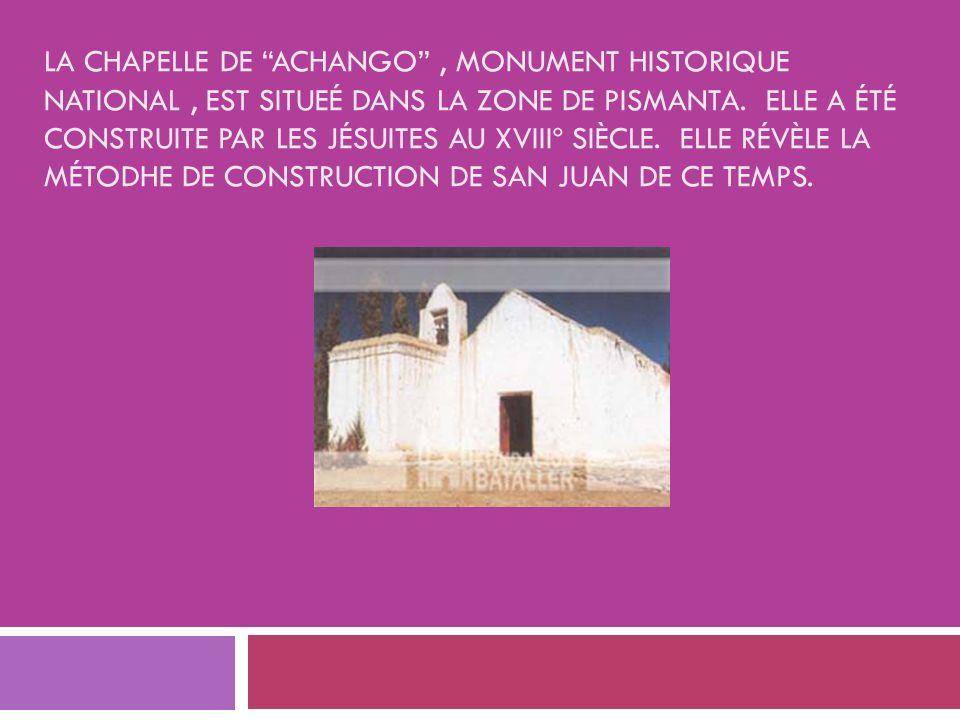 LA CHAPELLE DE ACHANGO, MONUMENT HISTORIQUE NATIONAL, EST SITUEÉ DANS LA ZONE DE PISMANTA. ELLE A ÉTÉ CONSTRUITE PAR LES JÉSUITES AU XVIIIº SIÈCLE. EL