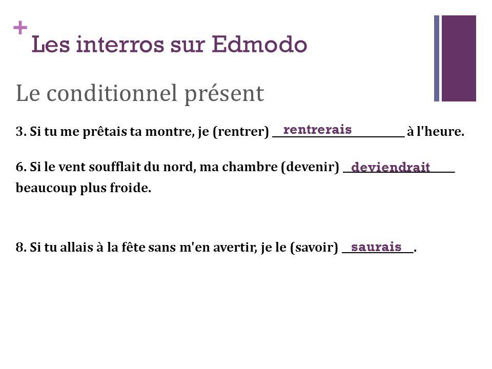+ Les interros sur Edmodo Le conditionnel présent 3. Si tu me prêtais ta montre, je (rentrer) __________________________ à l'heure. 6. Si le vent souf