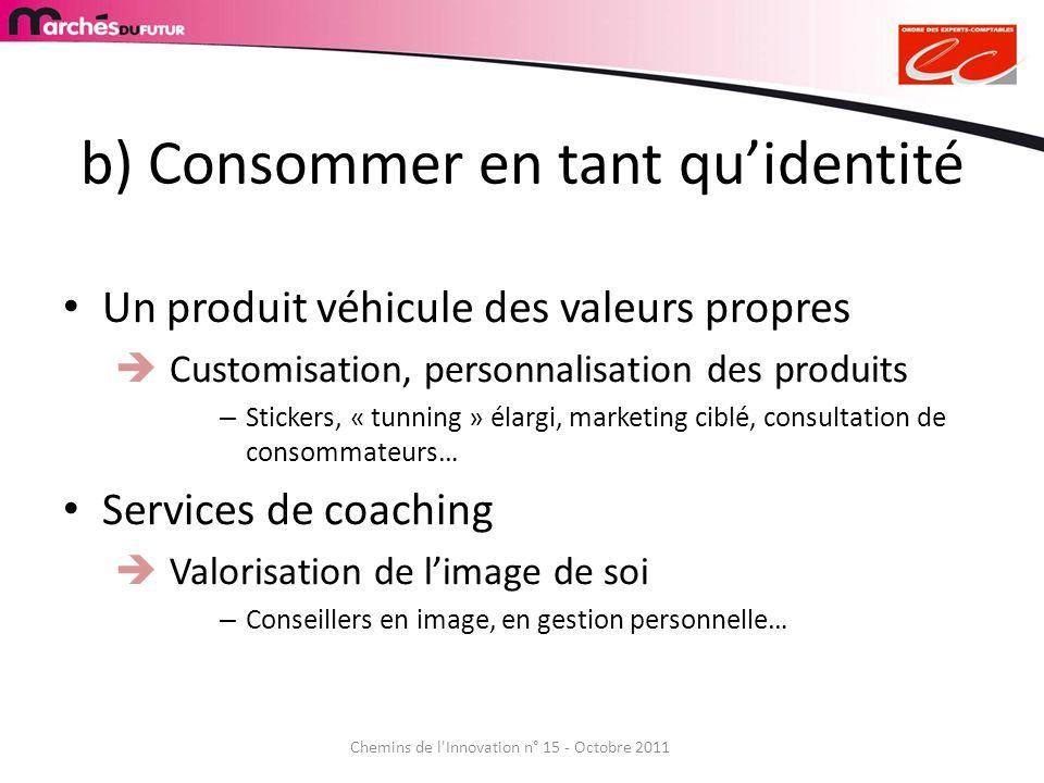 b) Consommer en tant quidentité Un produit véhicule des valeurs propres Customisation, personnalisation des produits – Stickers, « tunning » élargi, m