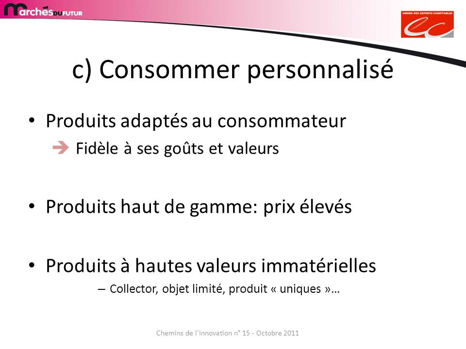 c) Consommer personnalisé Produits adaptés au consommateur Fidèle à ses goûts et valeurs Produits haut de gamme: prix élevés Produits à hautes valeurs