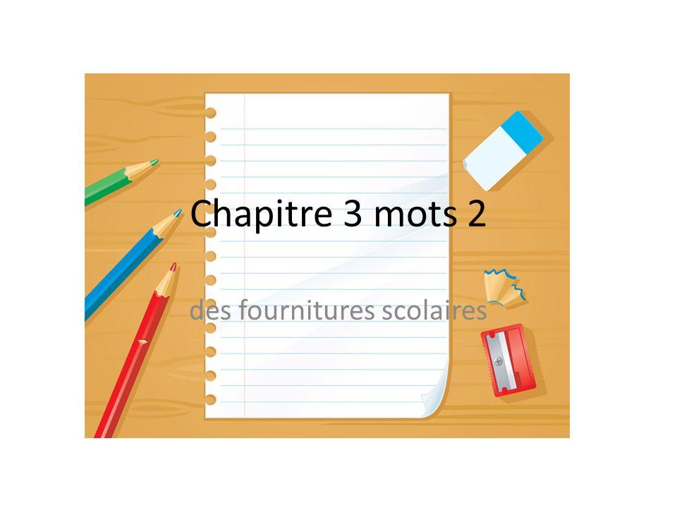 Chapitre 3 mots 2 des fournitures scolaires