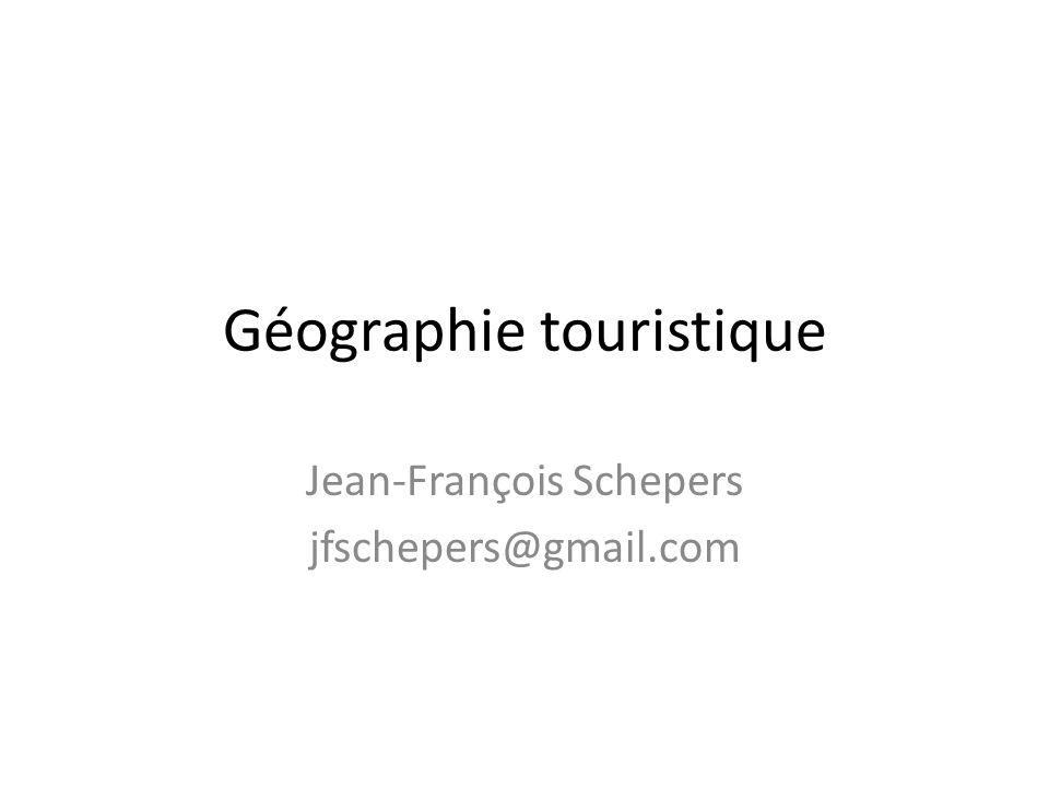 Géographie touristique Jean-François Schepers jfschepers@gmail.com
