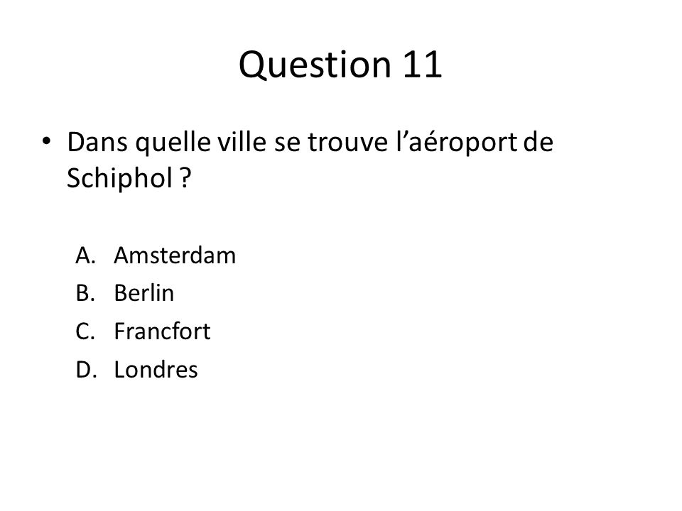 Question 11 Dans quelle ville se trouve laéroport de Schiphol .