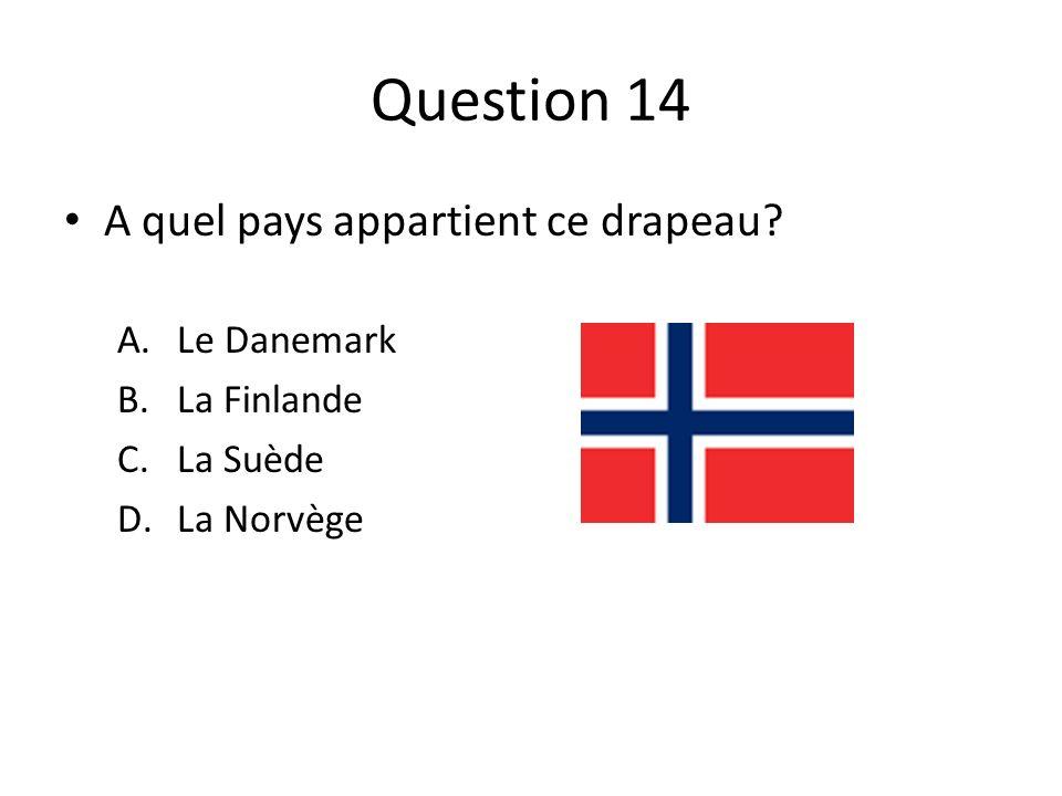 Question 14 A quel pays appartient ce drapeau? A.Le Danemark B.La Finlande C.La Suède D.La Norvège