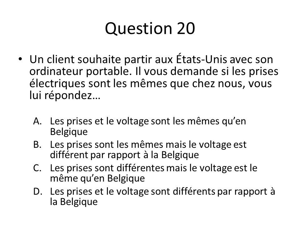 Question 20 Un client souhaite partir aux États-Unis avec son ordinateur portable. Il vous demande si les prises électriques sont les mêmes que chez n