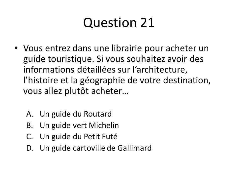 Question 21 Vous entrez dans une librairie pour acheter un guide touristique. Si vous souhaitez avoir des informations détaillées sur larchitecture, l