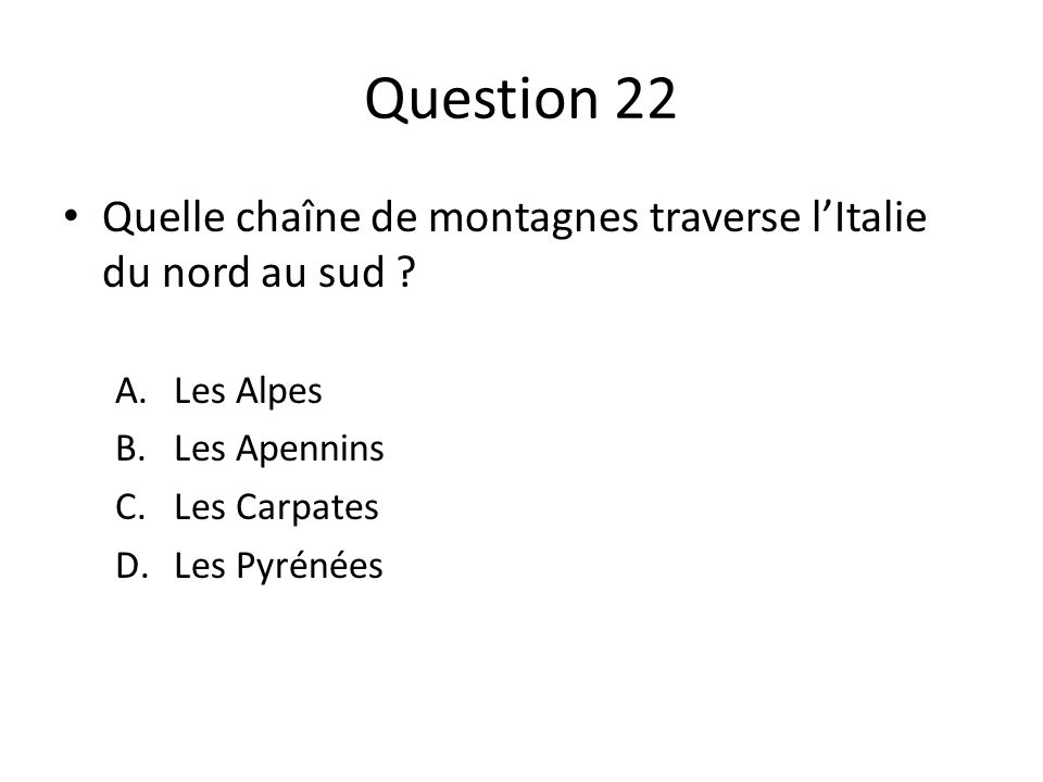 Question 22 Quelle chaîne de montagnes traverse lItalie du nord au sud .