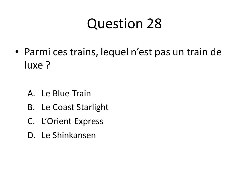 Question 28 Parmi ces trains, lequel nest pas un train de luxe .