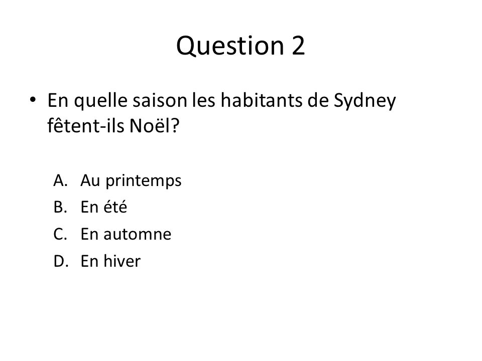 Question 2 En quelle saison les habitants de Sydney fêtent-ils Noël.