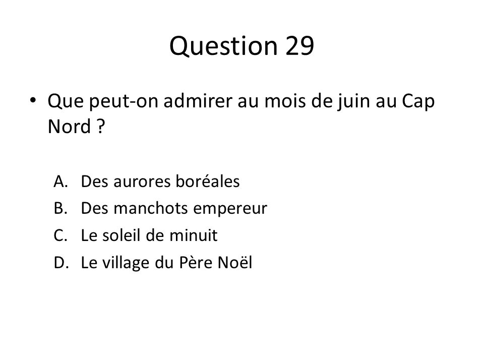 Question 29 Que peut-on admirer au mois de juin au Cap Nord .